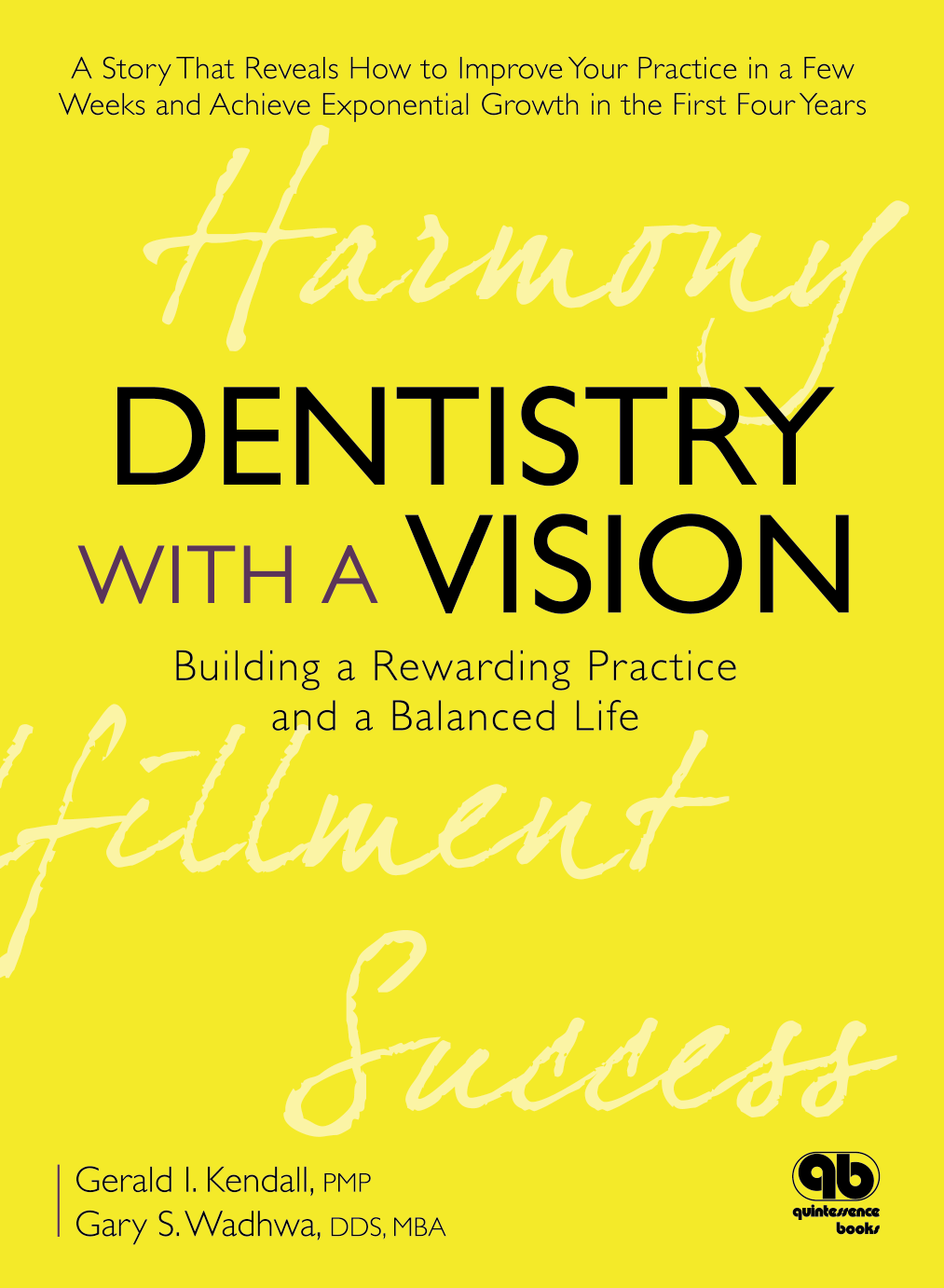 Dentistry with a Vision. Bulding a rewarding practice and a blanced life