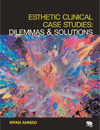 Esthetic Clinical Case Studies: Dilemmas & Solutions